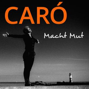 Macht Mut von CARO
